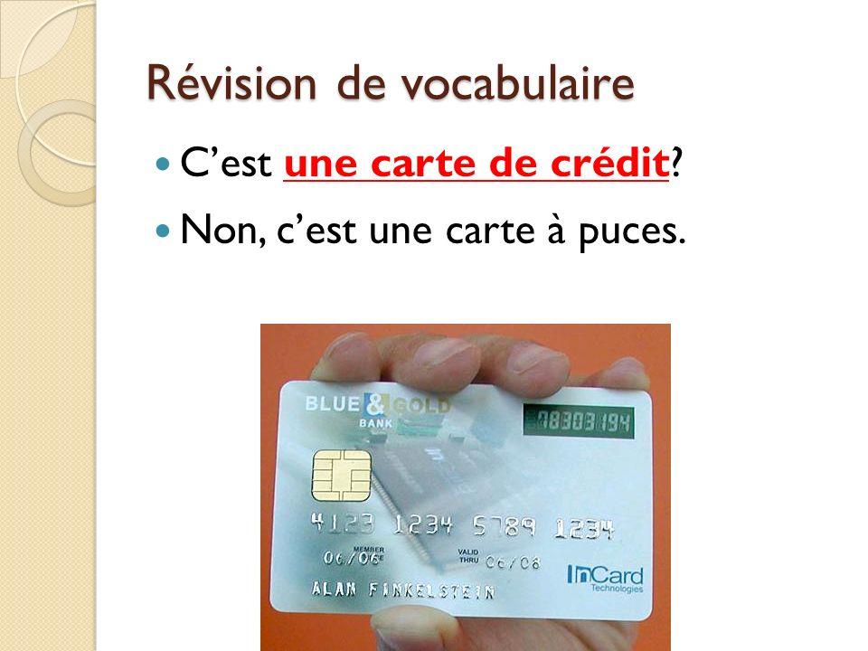 Révision de vocabulaire Cest une carte de crédit? Non, cest une carte à puces.