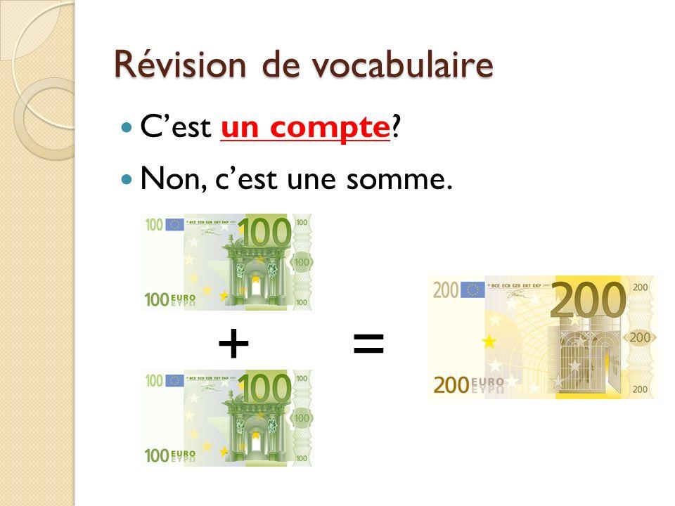 Révision de vocabulaire Cest un compte? Non, cest une somme. + =