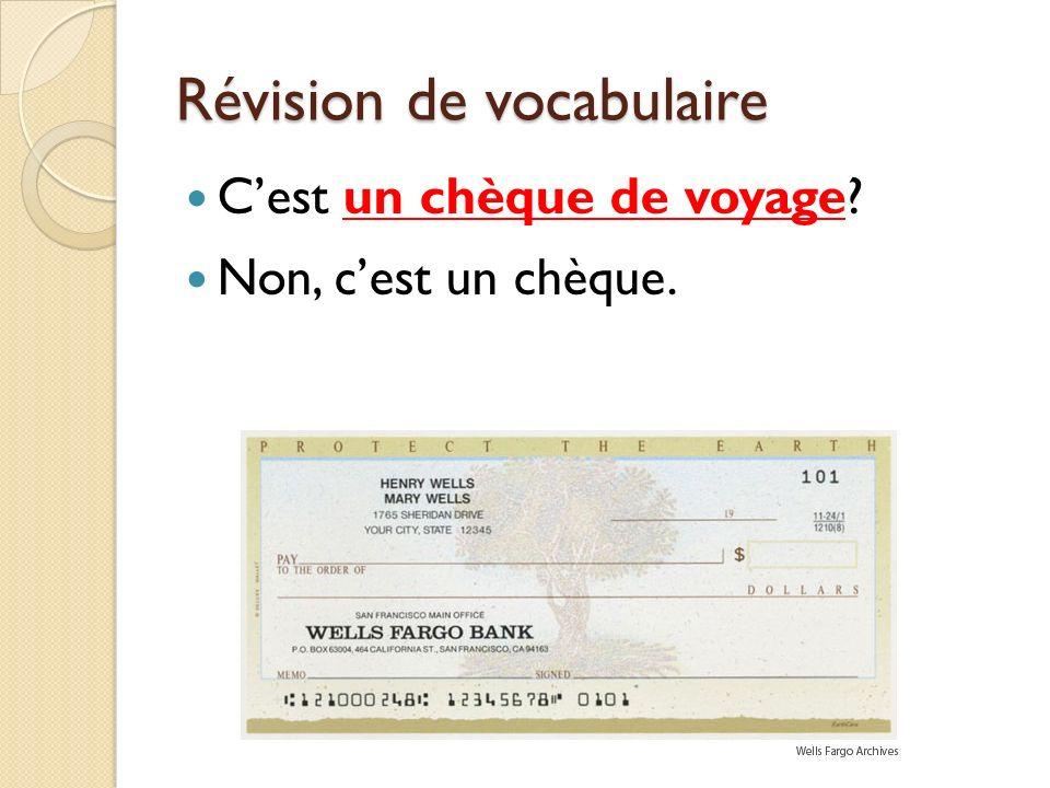 Révision de vocabulaire Cest un chèque de voyage? Non, cest un chèque.