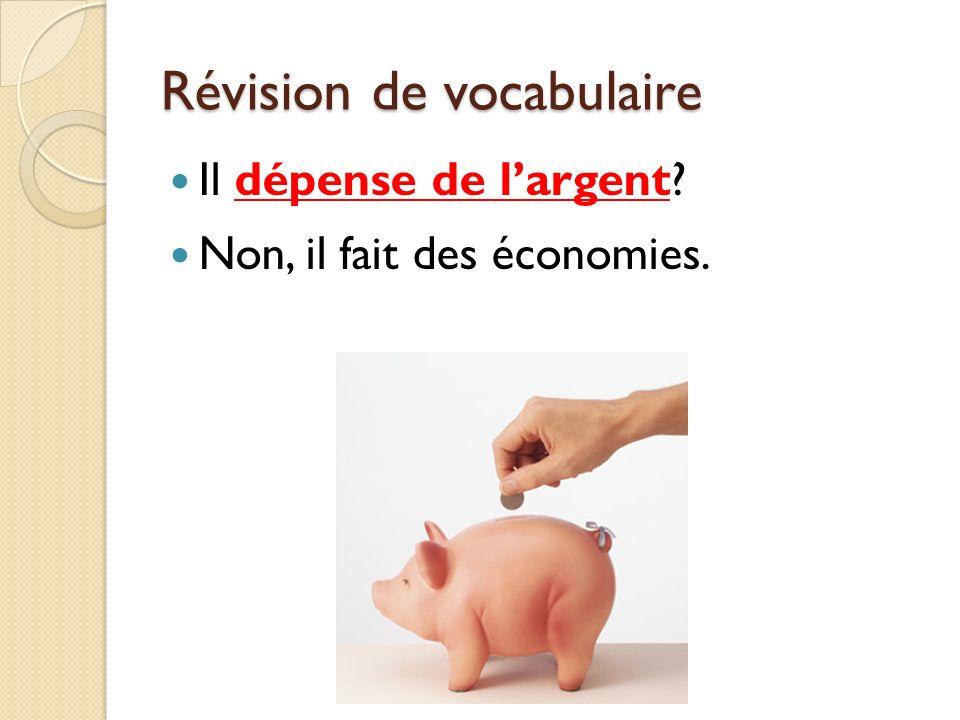 Révision de vocabulaire Il dépense de largent? Non, il fait des économies.