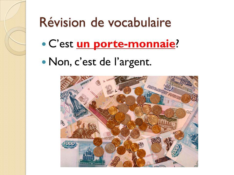 Révision de vocabulaire Cest un porte-monnaie? Non, cest de largent.