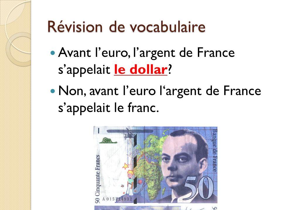 Révision de vocabulaire Avant leuro, largent de France sappelait le dollar? Non, avant leuro largent de France sappelait le franc.