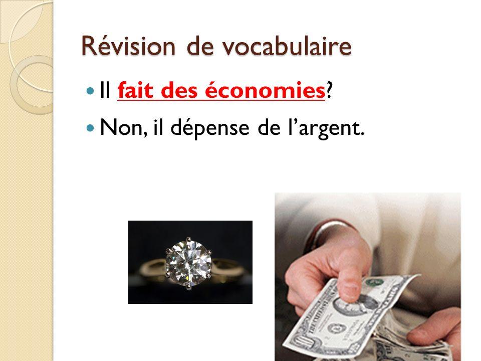 Révision de vocabulaire Il fait des économies? Non, il dépense de largent.