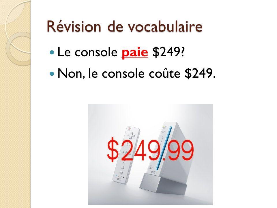 Révision de vocabulaire Le console paie $249? Non, le console coûte $249.