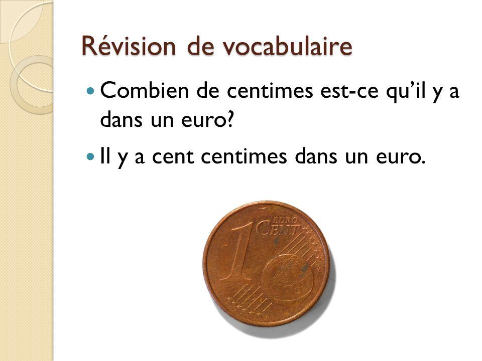 Révision de vocabulaire Combien de centimes est-ce quil y a dans un euro? Il y a cent centimes dans un euro.