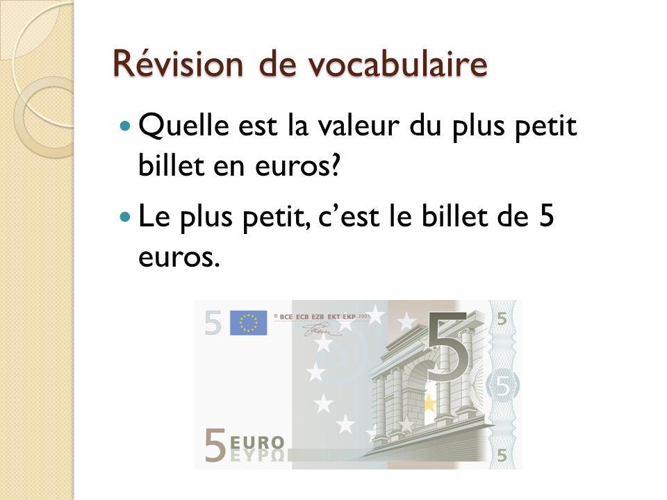 Révision de vocabulaire Quelle est la valeur du plus petit billet en euros? Le plus petit, cest le billet de 5 euros.