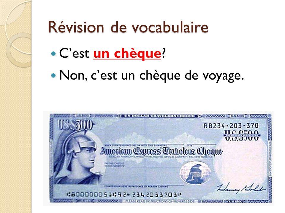 Révision de vocabulaire Cest un chèque? Non, cest un chèque de voyage.