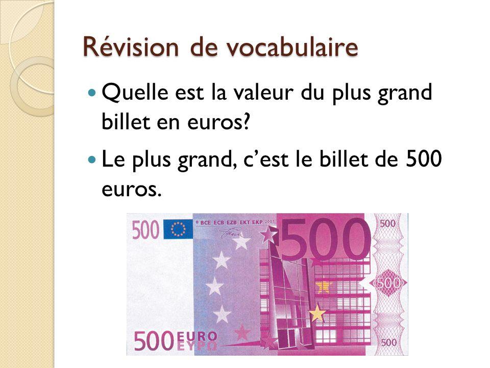 Révision de vocabulaire Quelle est la valeur du plus grand billet en euros? Le plus grand, cest le billet de 500 euros.