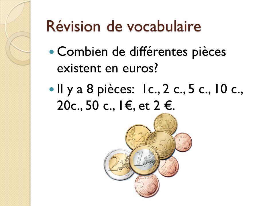 Révision de vocabulaire Combien de différentes pièces existent en euros? Il y a 8 pièces: 1c., 2 c., 5 c., 10 c., 20c., 50 c., 1, et 2.