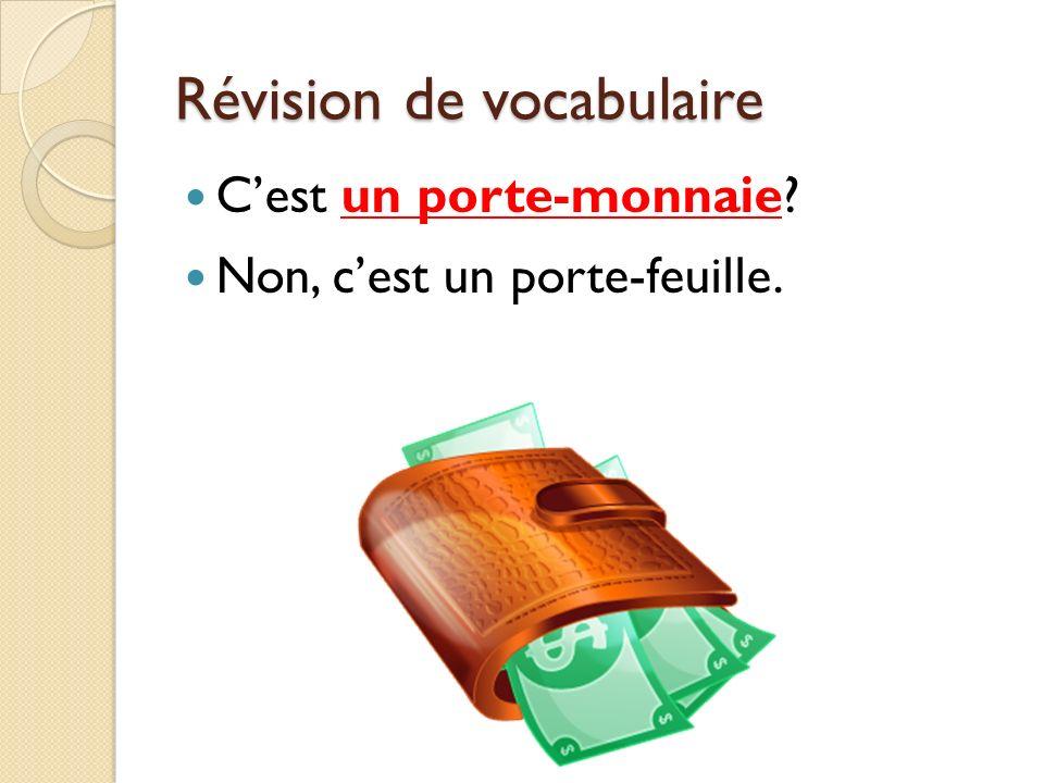 Révision de vocabulaire Cest un porte-monnaie? Non, cest un porte-feuille.