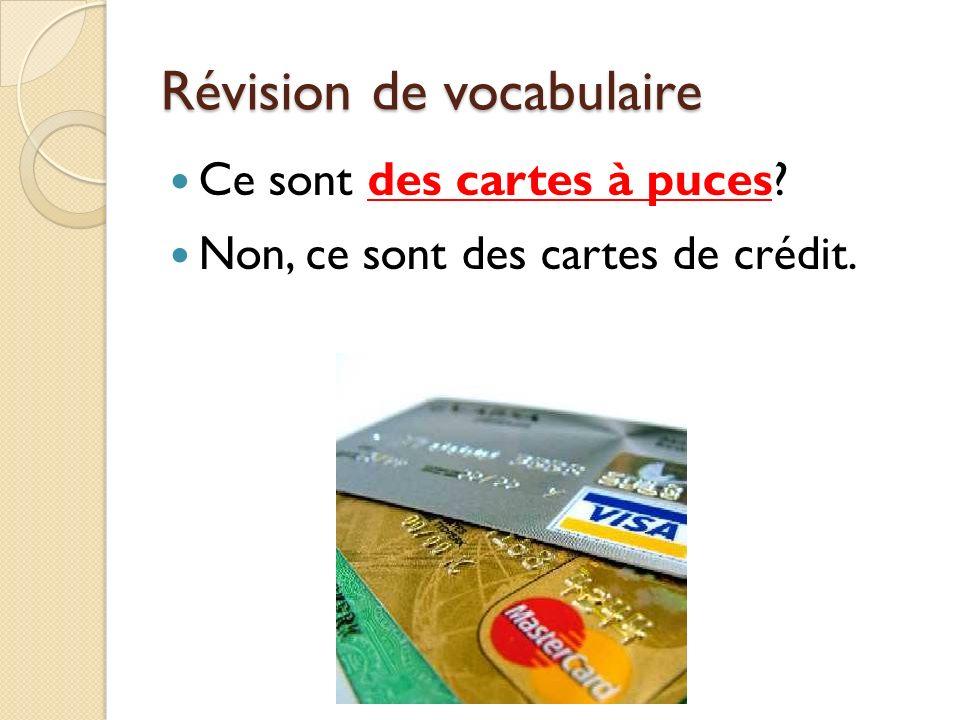 Révision de vocabulaire Ce sont des cartes à puces? Non, ce sont des cartes de crédit.