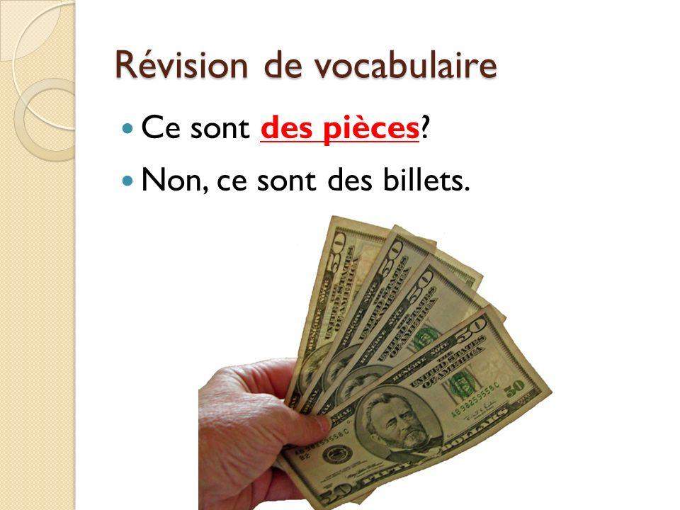 Révision de vocabulaire Ce sont des pièces? Non, ce sont des billets.