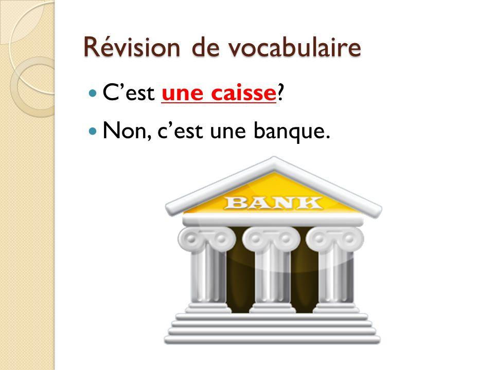 Révision de vocabulaire Cest une caisse? Non, cest une banque.
