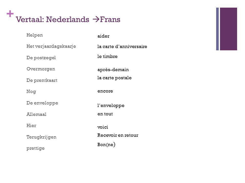 + Vertaal: Nederlands Frans Helpen Het verjaardagskaarje De postzegel Overmorgen De prentkaart Nog De enveloppe Allemaal Hier Terugkrijgen prettige ai