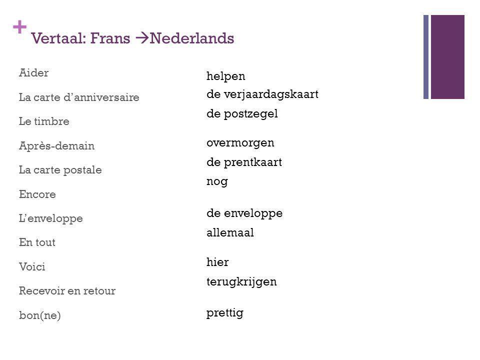 + Vertaal: Frans Nederlands Aider La carte danniversaire Le timbre Après-demain La carte postale Encore Lenveloppe En tout Voici Recevoir en retour bo