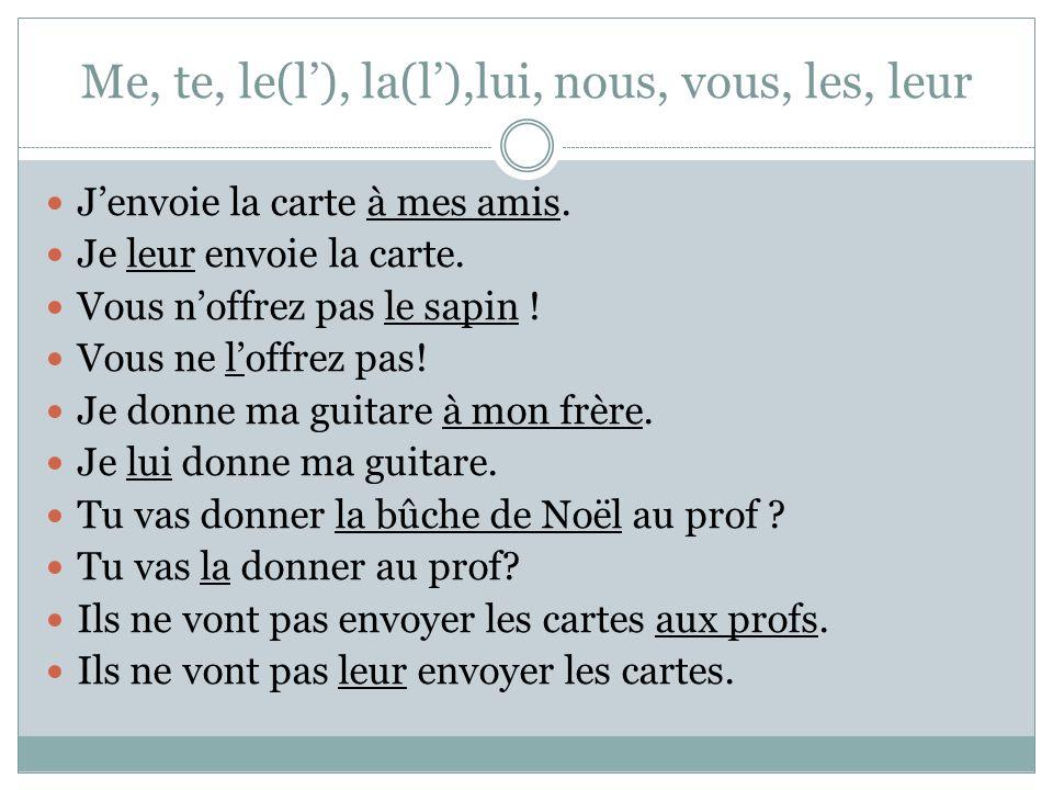 Me, te, le(l), la(l), nous, vous, les I see you.Je te vois.