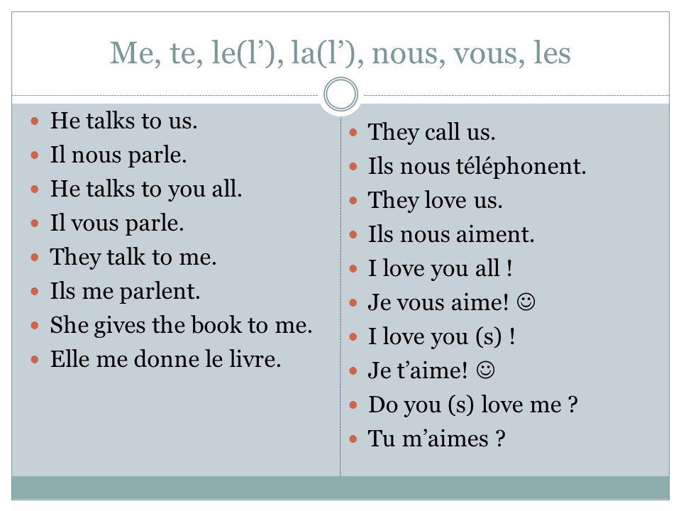 Me, te, le(l), la(l), nous, vous, les I understand you (s).