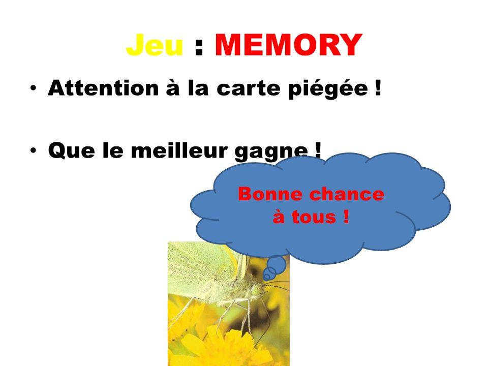 Jeu : MEMORY Attention à la carte piégée ! Que le meilleur gagne ! Bonne chance à tous !