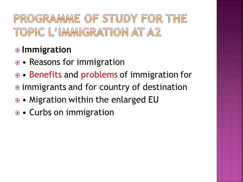 Immigration Reasons for immigration Benefits and problems of immigration for immigrants and for country of destination Migration within the enlarged EU Curbs on immigration