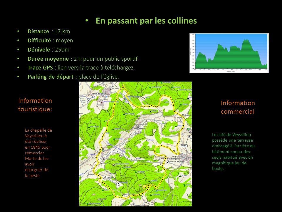 En passant par les collines Distance : 17 km Difficulté : moyen Dénivelé : 250m Durée moyenne : 2 h pour un public sportif Trace GPS : lien vers la trace à téléchargez.