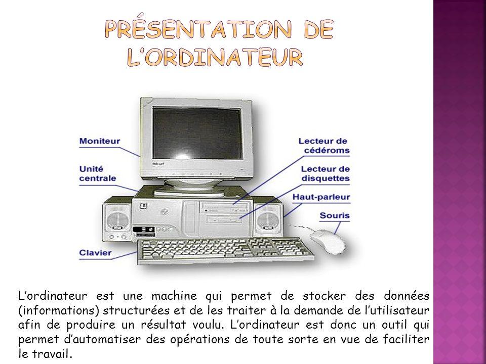 Lordinateur est une machine qui permet de stocker des données (informations) structurées et de les traiter à la demande de lutilisateur afin de produire un résultat voulu.