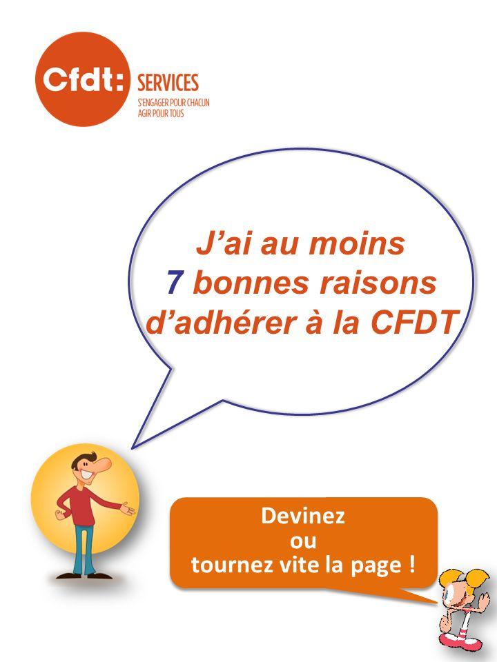 Jai au moins 7 bonnes raisons dadhérer à la CFDT Devinez ou tournez vite la page !