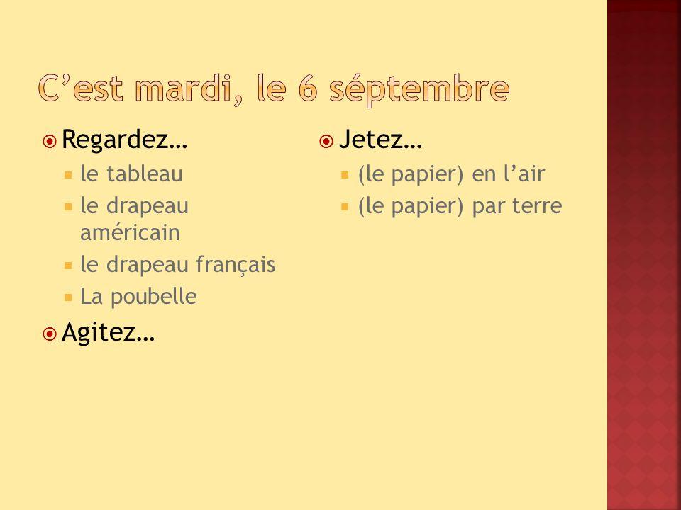 Regardez… le tableau le drapeau américain le drapeau français La poubelle Agitez… Jetez… (le papier) en lair (le papier) par terre