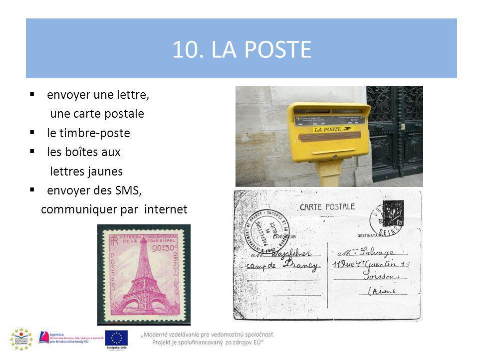 envoyer une lettre, une carte postale le timbre-poste les boîtes aux lettres jaunes envoyer des SMS, communiquer par internet 10.
