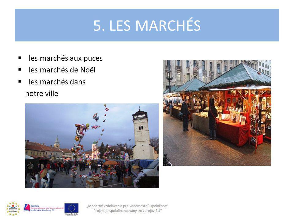 les marchés aux puces les marchés de Noël les marchés dans notre ville 5. LES MARCHÉS