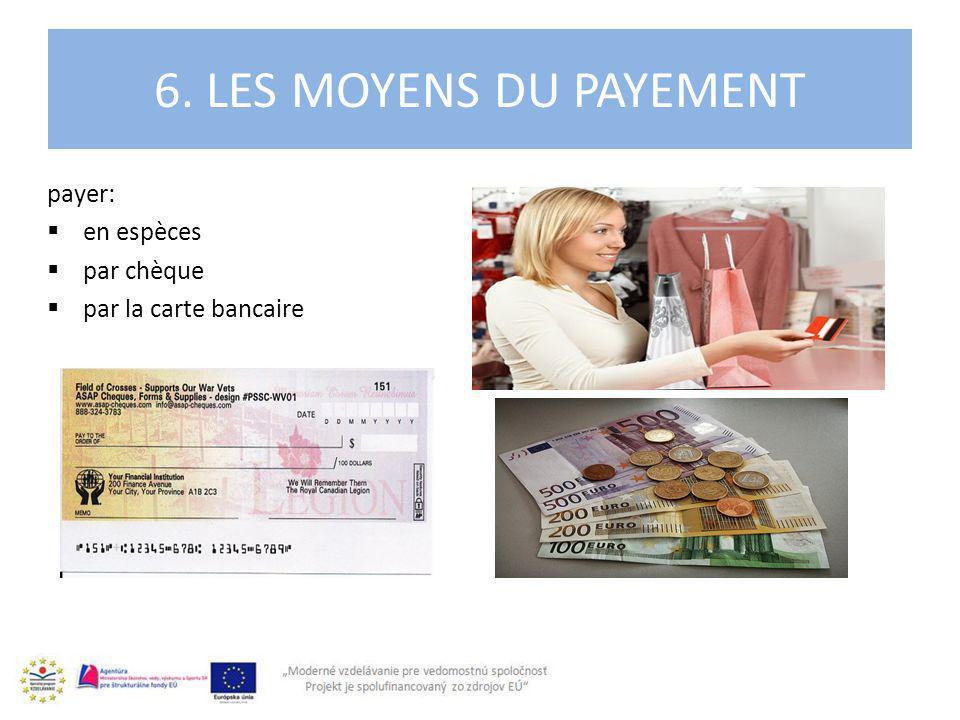 payer: en espèces par chèque par la carte bancaire 6. LES MOYENS DU PAYEMENT