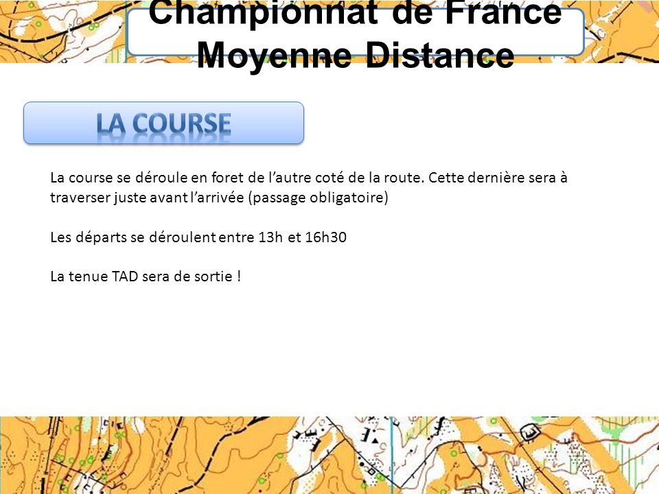 Championnat de France Moyenne Distance La course se déroule en foret de lautre coté de la route. Cette dernière sera à traverser juste avant larrivée
