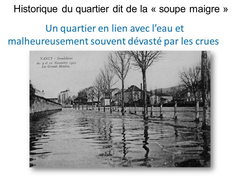 Historique du quartier dit de la « soupe maigre » Un quartier en lien avec leau et malheureusement souvent dévasté par les crues