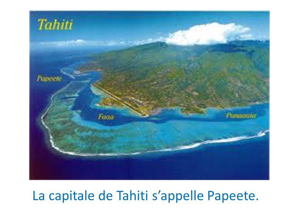 La capitale de Tahiti sappelle Papeete.