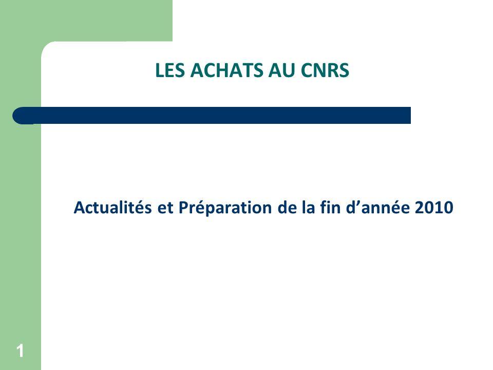 2 LES ACHATS AU CNRS Actualités et Préparation de la fin dannée 2010 1.