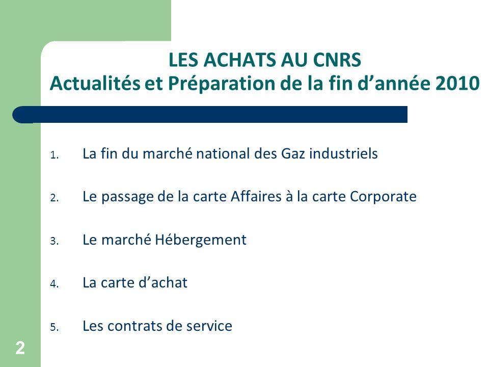 2 LES ACHATS AU CNRS Actualités et Préparation de la fin dannée 2010 1. La fin du marché national des Gaz industriels 2. Le passage de la carte Affair