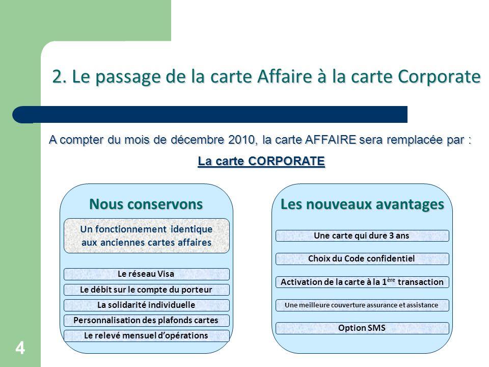 4 2. Le passage de la carte Affaire à la carte Corporate A compter du mois de décembre 2010, la carte AFFAIRE sera remplacée par : La carte CORPORATE