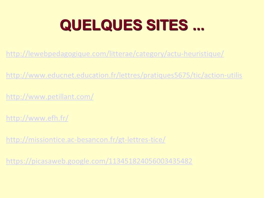QUELQUES SITES... http://lewebpedagogique.com/litterae/category/actu-heuristique/ http://www.educnet.education.fr/lettres/pratiques5675/tic/action-uti
