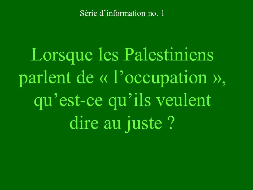 Lorsque les Palestiniens parlent de « loccupation », quest-ce quils veulent dire au juste ? Série dinformation no. 1