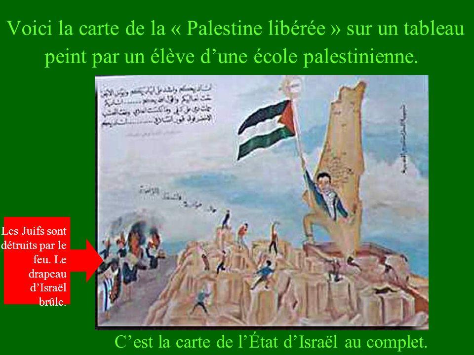 Voici la carte de la « Palestine libérée » sur un tableau peint par un élève dune école palestinienne. Cest la carte de lÉtat dIsraël au complet. Les