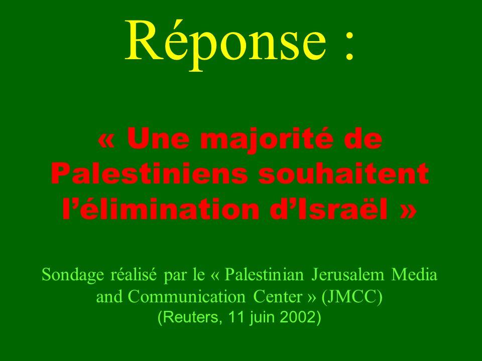 « Une majorité de Palestiniens souhaitent lélimination dIsraël » Sondage réalisé par le « Palestinian Jerusalem Media and Communication Center » (JMCC