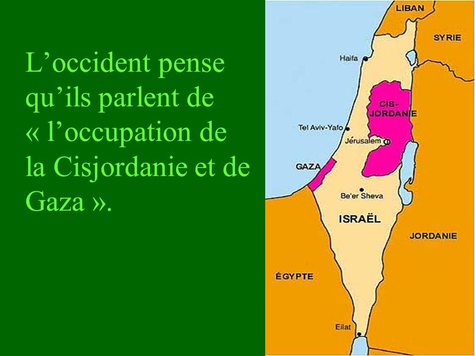 Loccident pense quils parlent de « loccupation de la Cisjordanie et de Gaza ».