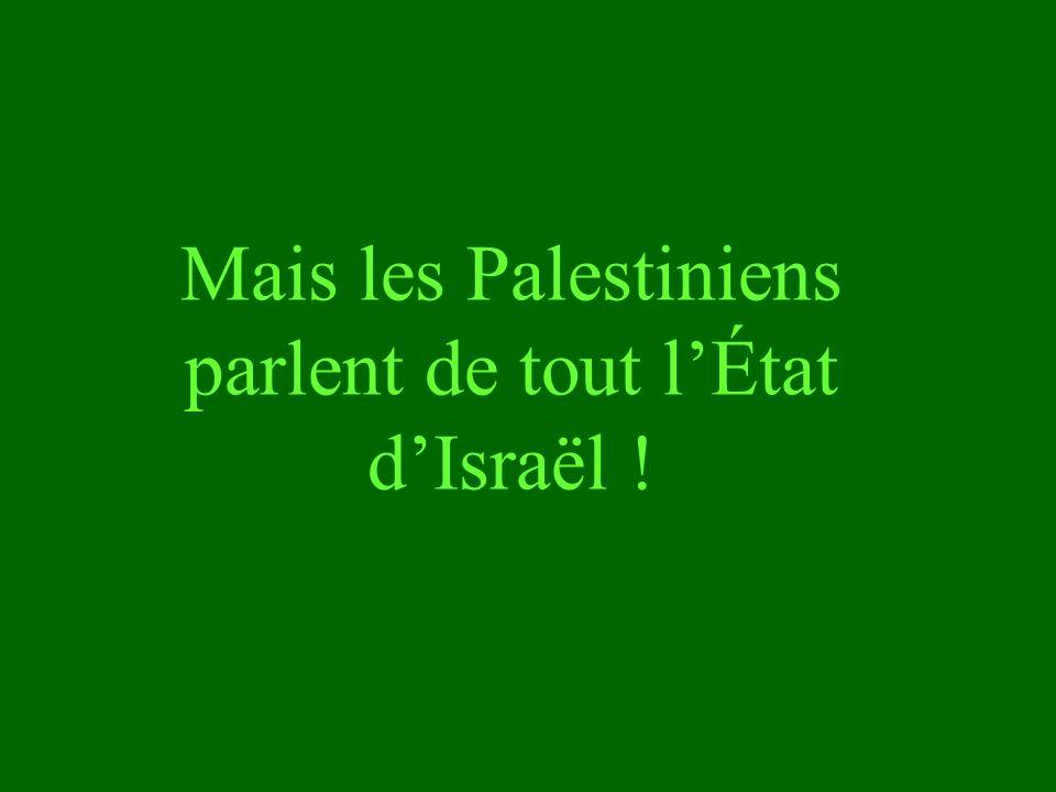Mais les Palestiniens parlent de tout lÉtat dIsraël !