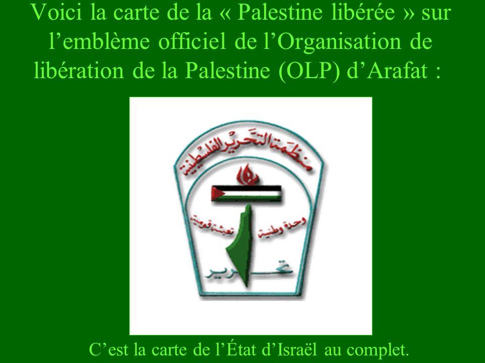 Voici la carte de la « Palestine libérée » sur lemblème officiel de lOrganisation de libération de la Palestine (OLP) dArafat : Cest la carte de lÉtat