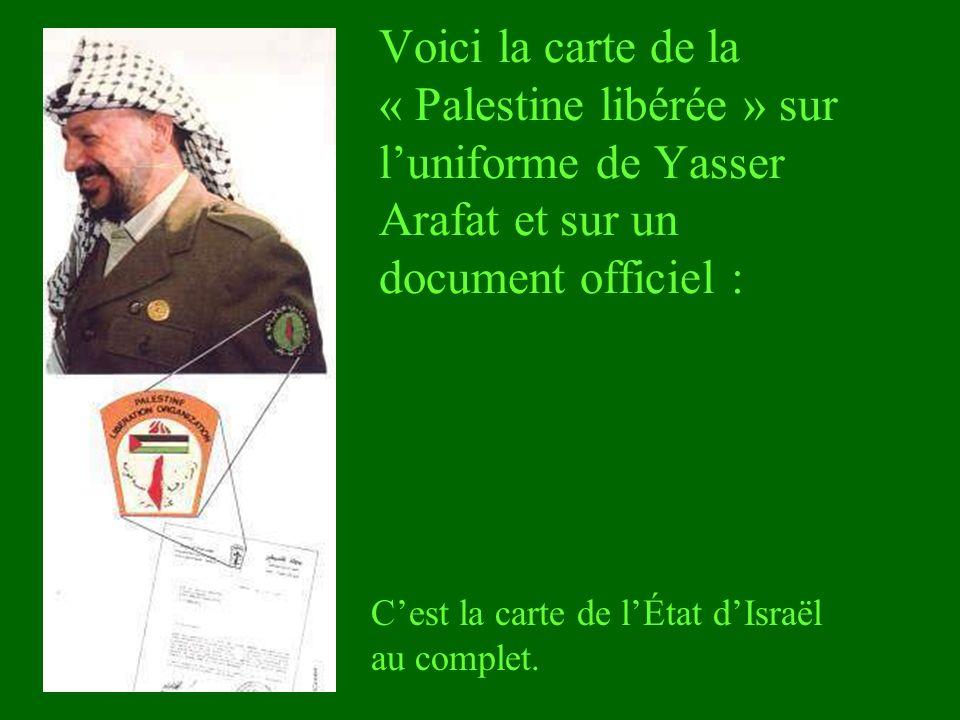 Voici la carte de la « Palestine libérée » sur luniforme de Yasser Arafat et sur un document officiel : Cest la carte de lÉtat dIsraël au complet.