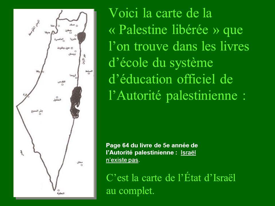 Voici la carte de la « Palestine libérée » que lon trouve dans les livres décole du système déducation officiel de lAutorité palestinienne : Cest la c