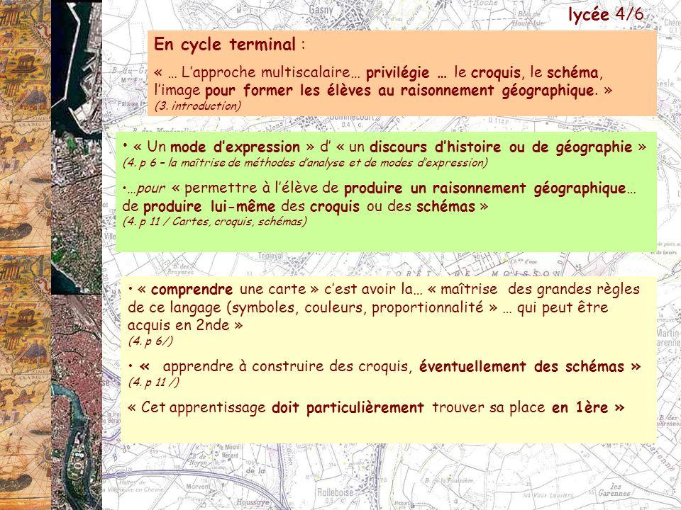 En cycle terminal : « … Lapproche multiscalaire… privilégie … le croquis, le schéma, limage pour former les élèves au raisonnement géographique. » (3.