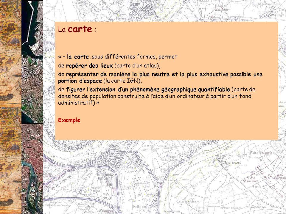 La carte : « – la carte, sous différentes formes, permet de repérer des lieux (carte dun atlas), de représenter de manière la plus neutre et la plus e