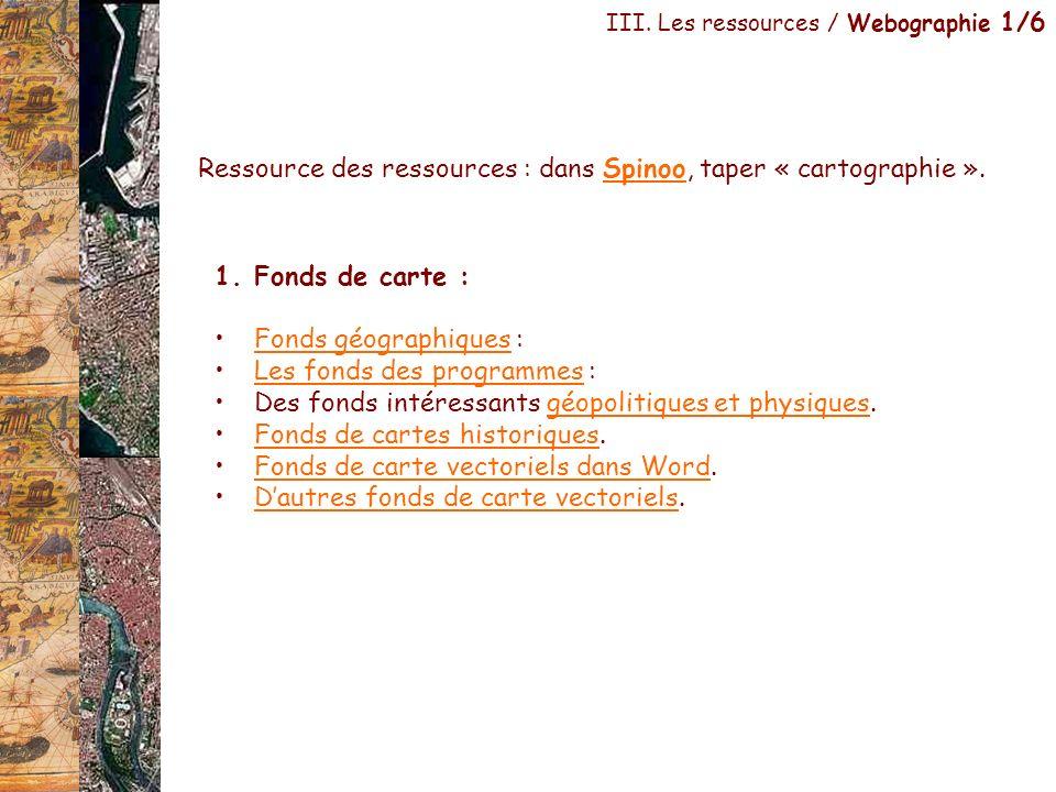 III. Les ressources / Webographie 1/6 1.Fonds de carte : Fonds géographiques :Fonds géographiques Les fonds des programmes :Les fonds des programmes D