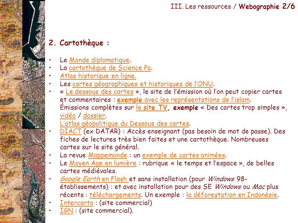 III. Les ressources / Webographie 2/6 2. Cartothèque : Le Monde diplomatique.Monde diplomatique La cartothèque de Science Po.cartothèque de Science Po