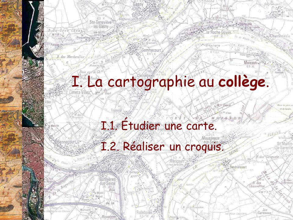 I. La cartographie au collège. I.1. Étudier une carte. I.2. Réaliser un croquis.